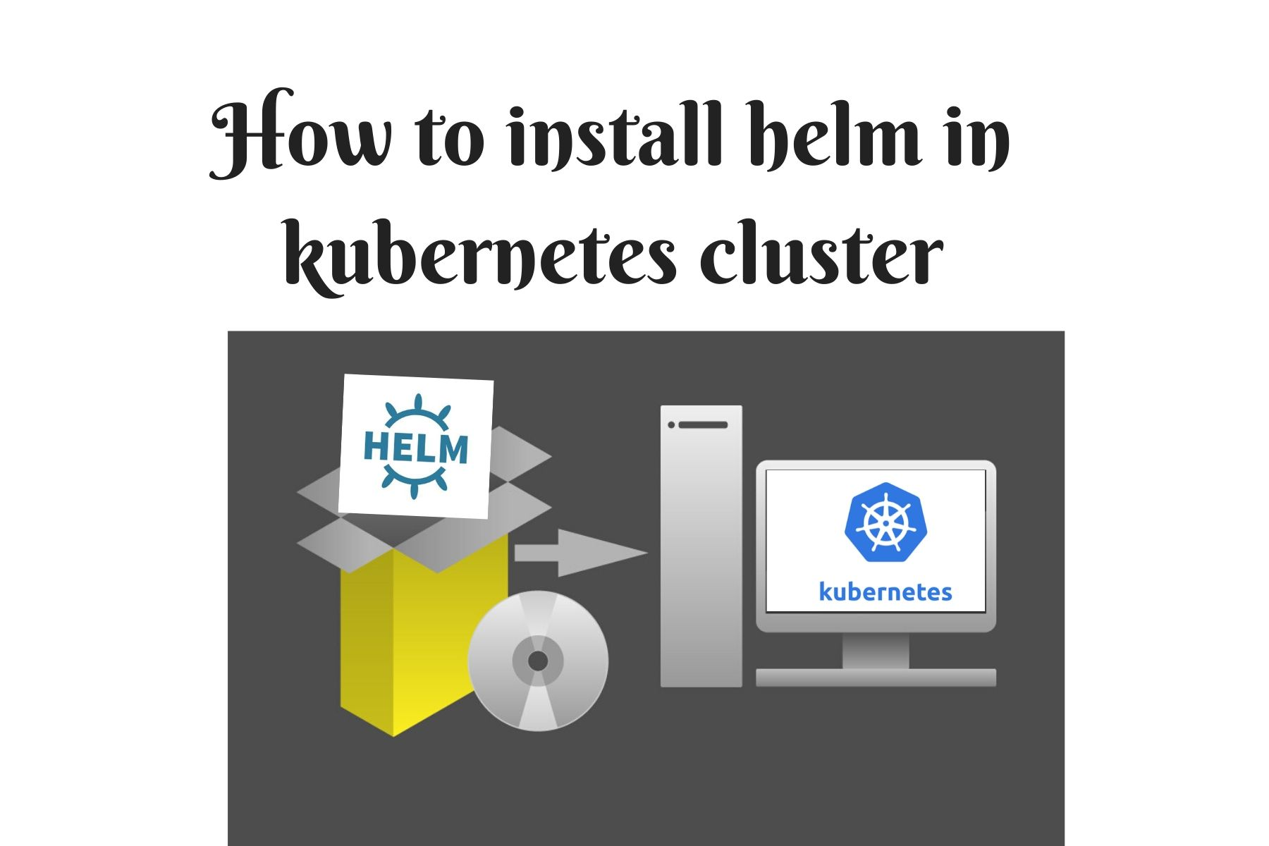 How to install helm in kubernetes cluster